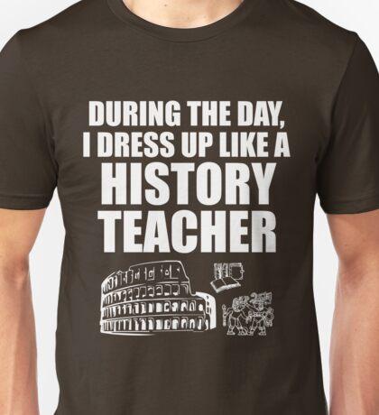 During The Day I Dress Up Like History Teacher School Unisex T-Shirt