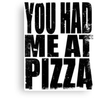 You Had Me At Pizza (BLACK) Canvas Print