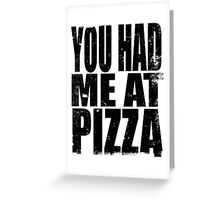 You Had Me At Pizza (BLACK) Greeting Card
