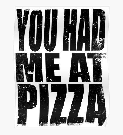 You Had Me At Pizza (BLACK) Poster