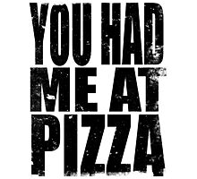 You Had Me At Pizza (BLACK) Photographic Print
