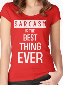 Sarcasm is the Best Thing Ever - Funny T Shirt Women's Fitted Scoop T-Shirt
