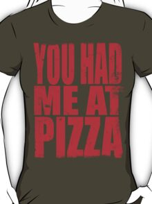You Had Me At Pizza (RED) T-Shirt