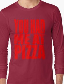 You Had Me At Pizza (RED) Long Sleeve T-Shirt