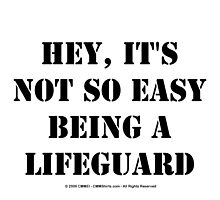Hey, It's Not So Easy Being A Lifeguard - Black Text by cmmei