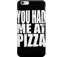 You Had Me At Pizza (WHITE) iPhone Case/Skin