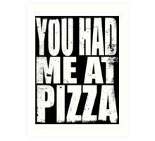 You Had Me At Pizza (WHITE) Art Print