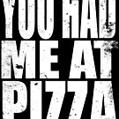 You Had Me At Pizza (WHITE) by Penelope Barbalios