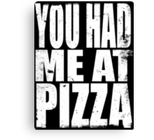 You Had Me At Pizza (WHITE) Canvas Print