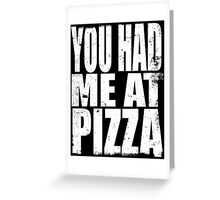 You Had Me At Pizza (WHITE) Greeting Card