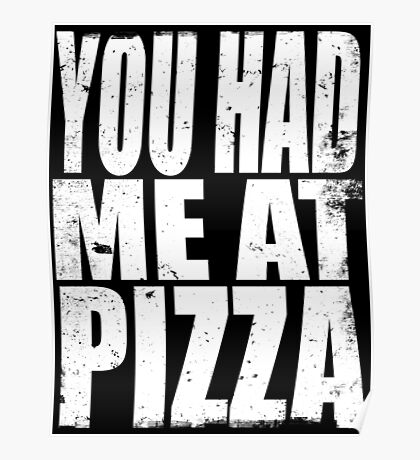 You Had Me At Pizza (WHITE) Poster