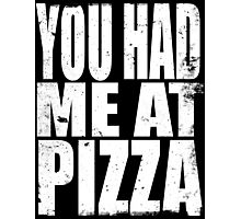 You Had Me At Pizza (WHITE) Photographic Print