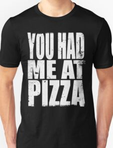 You Had Me At Pizza (WHITE) T-Shirt