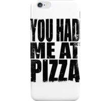 You Had Me At Pizza (BLACK) iPhone Case/Skin