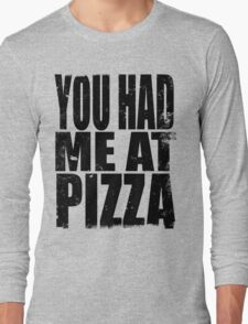 You Had Me At Pizza (BLACK) Long Sleeve T-Shirt