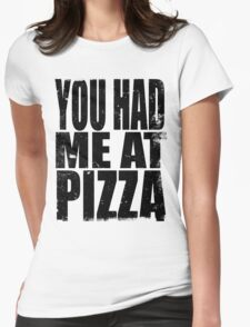 You Had Me At Pizza (BLACK) Womens Fitted T-Shirt