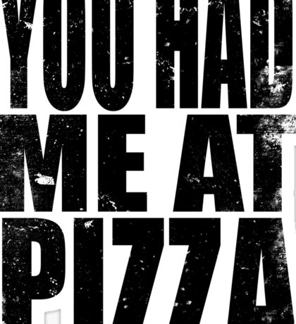 You Had Me At Pizza (BLACK) Sticker