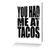 You Had Me At Tacos (BLACK) Greeting Card