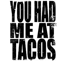 You Had Me At Tacos (BLACK) Photographic Print
