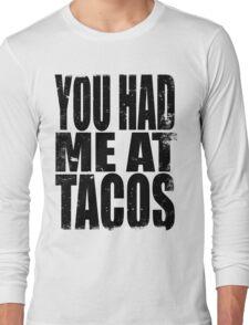 You Had Me At Tacos (BLACK) Long Sleeve T-Shirt