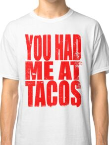 You Had Me At Tacos (RED) Classic T-Shirt