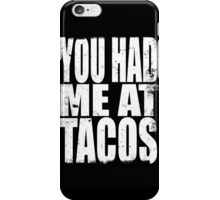 You Had Me At Tacos (WHITE) iPhone Case/Skin