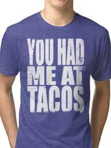 You Had Me At Tacos (WHITE) Tri-blend T-Shirt