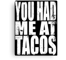 You Had Me At Tacos (WHITE) Canvas Print