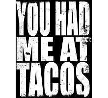 You Had Me At Tacos (WHITE) Photographic Print