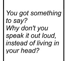 (written in black) Why don't you speak out loud? by kyphose