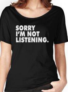 SORRY I'M NOT LISTENING Women's Relaxed Fit T-Shirt
