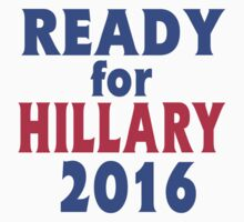 READY FOR HILLARY 2016 by Greenbaby