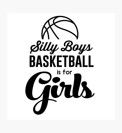 Silly boys. Boys basketball is for girls Photographic Print