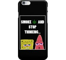 Smoke weed and stop thinking iPhone Case/Skin