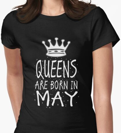 Queens Are Born In May Birthday Gift Shirt Christmas Cute Funny Taurus Gemini Zodiac Womens Fitted T-Shirt