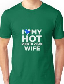 I Love My Hot Puerto Rican Wife  Unisex T-Shirt