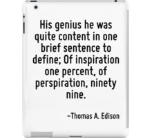 His genius he was quite content in one brief sentence to define; Of inspiration one percent, of perspiration, ninety nine. iPad Case/Skin