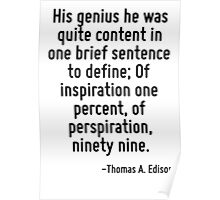 His genius he was quite content in one brief sentence to define; Of inspiration one percent, of perspiration, ninety nine. Poster