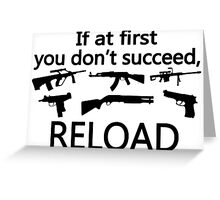 If You Don't Succeed Then Reload Greeting Card
