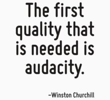 The first quality that is needed is audacity. by Quotr