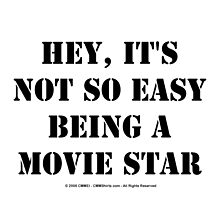 Hey, It's Not So Easy Being A Movie Star - Black Text by cmmei