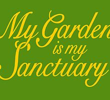 My Garden is my Sanctuary Garden Quote (Yellow) by theshirtshops