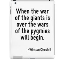 When the war of the giants is over the wars of the pygmies will begin. iPad Case/Skin