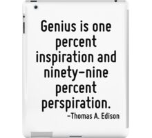 Genius is one percent inspiration and ninety-nine percent perspiration. iPad Case/Skin