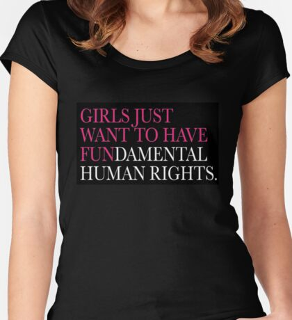 Girls Just Want to Have Fundamental Human Rights.  Women's Fitted Scoop T-Shirt