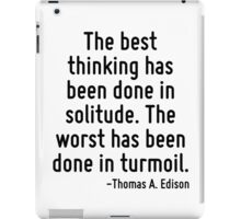 The best thinking has been done in solitude. The worst has been done in turmoil. iPad Case/Skin