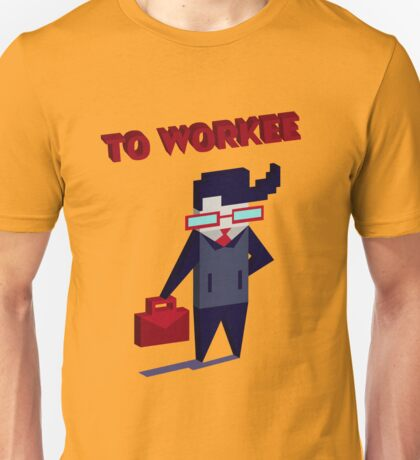 TO WORKEE Unisex T-Shirt
