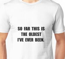 Oldest Ever Been Unisex T-Shirt