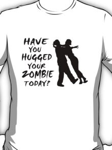 Have You Hugged Your Zombie Today T-Shirt