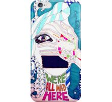 We're All Mad Here iPhone Case/Skin